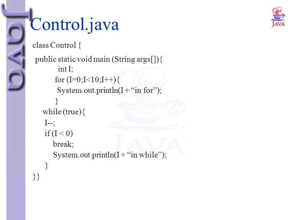 Control.java public static void main (String args[]){ int I;